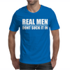 Real Men Don't Suck It In Mens T-Shirt