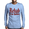 Rehab Is for Quitters Mens Long Sleeve T-Shirt