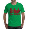 Rehab Is for Quitters Mens T-Shirt