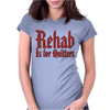 Rehab Is for Quitters Womens Fitted T-Shirt