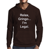 Relax Gringo I'm Legal copy Mens Hoodie