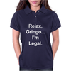 Relax Gringo I'm Legal copy Womens Polo