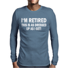 RETIRED THIS IS DRESSED UP As I get Mens Long Sleeve T-Shirt