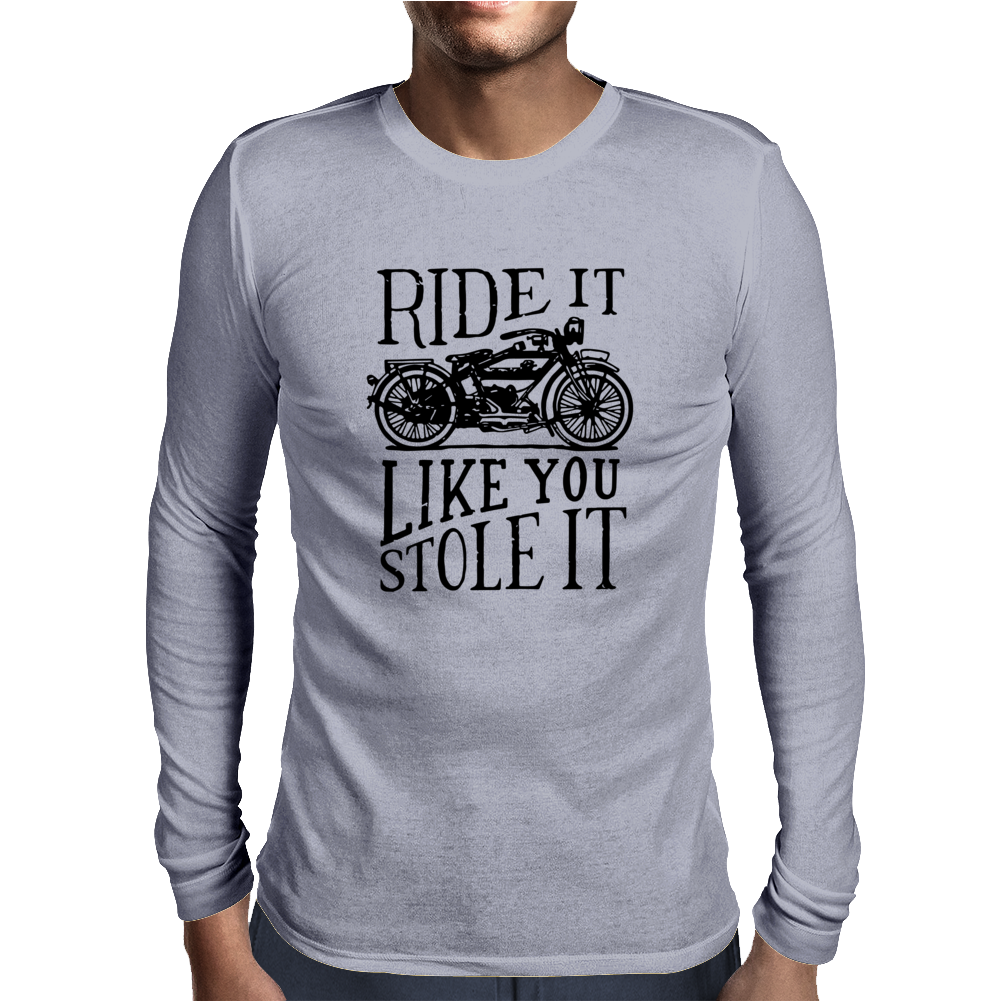 Ride It Like You Stole It Mens Long Sleeve T-Shirt
