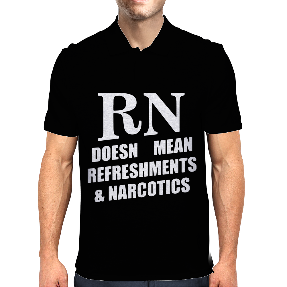 RN Doesn't Mean Refreshments and Narcotics Mens Polo