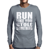 Run Like You Stole Something Mens Long Sleeve T-Shirt