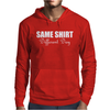 Same Shirt Different Day Mens Hoodie