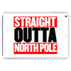 Santa is coming Straight Outta North Pole Tablet (horizontal)