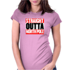 Santa is coming Straight Outta North Pole Womens Fitted T-Shirt