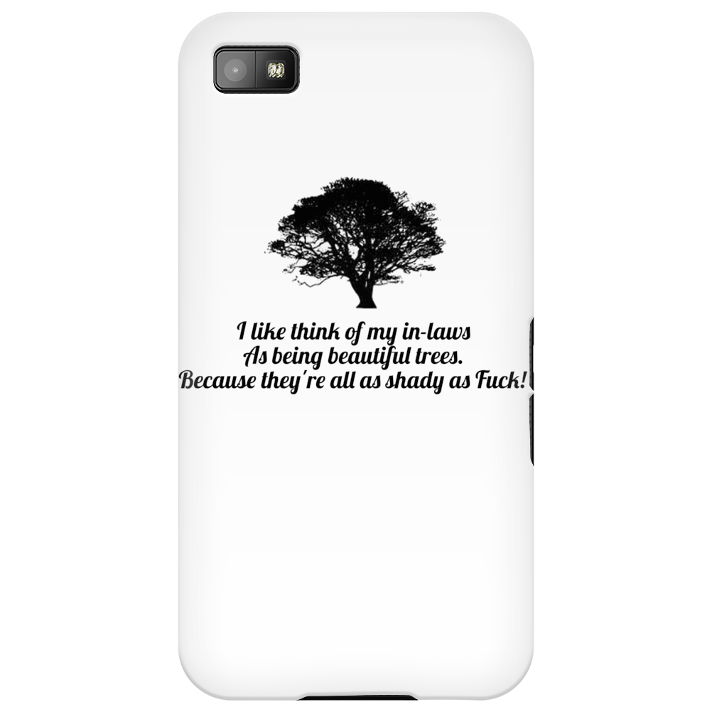 SATIRE FUNNY HUMOUR I LIKE THINK OF MY IN-LAWS AS BEING BEAUTIFUL TREES BECAUSE THEY ARE ALL SHADY A Phone Case