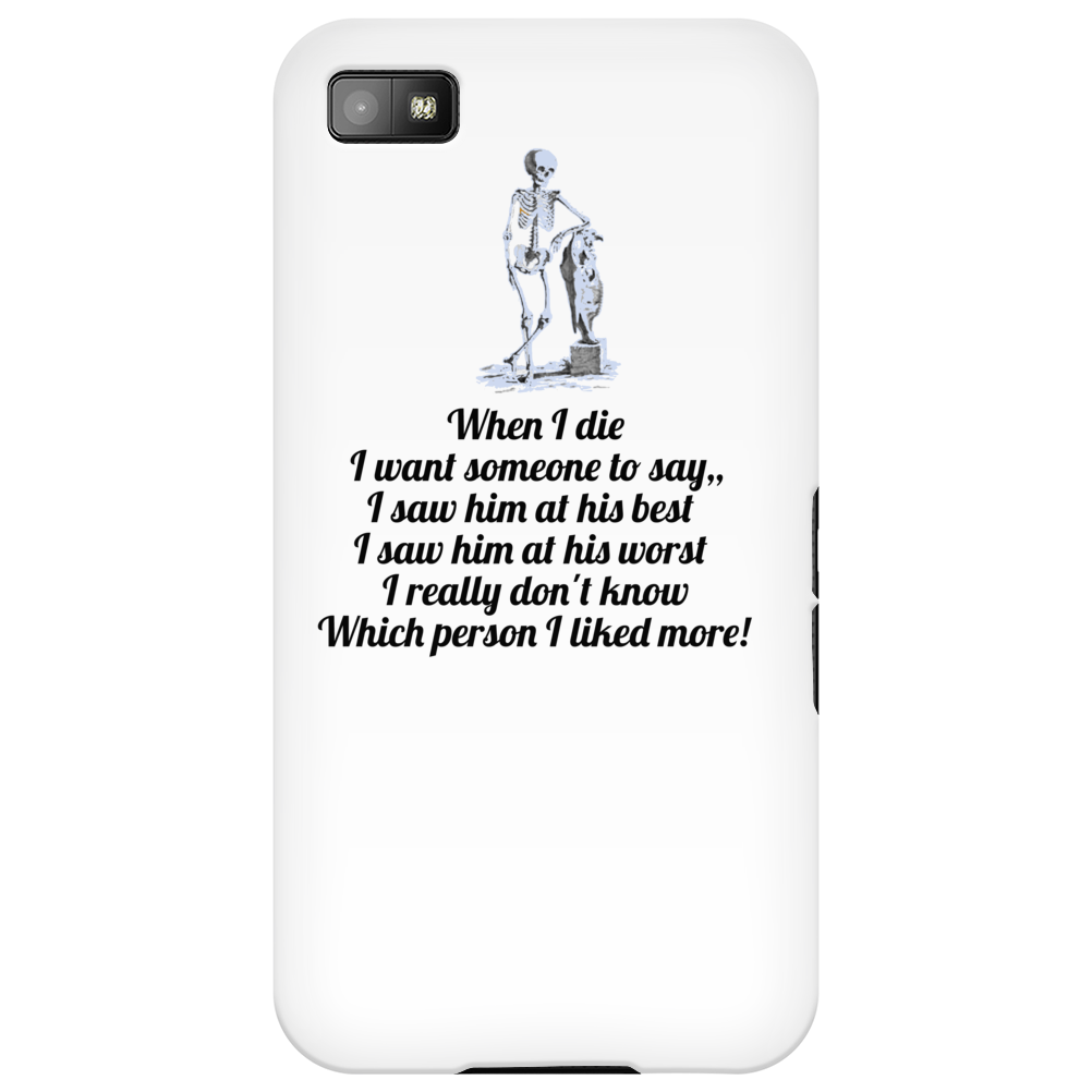 satire funny humour WHEN I DIE I WANT PEOPLE TO SAY ,, I SAW HIM AT HIS BEST I SAW HIM AT HIS WORST Phone Case