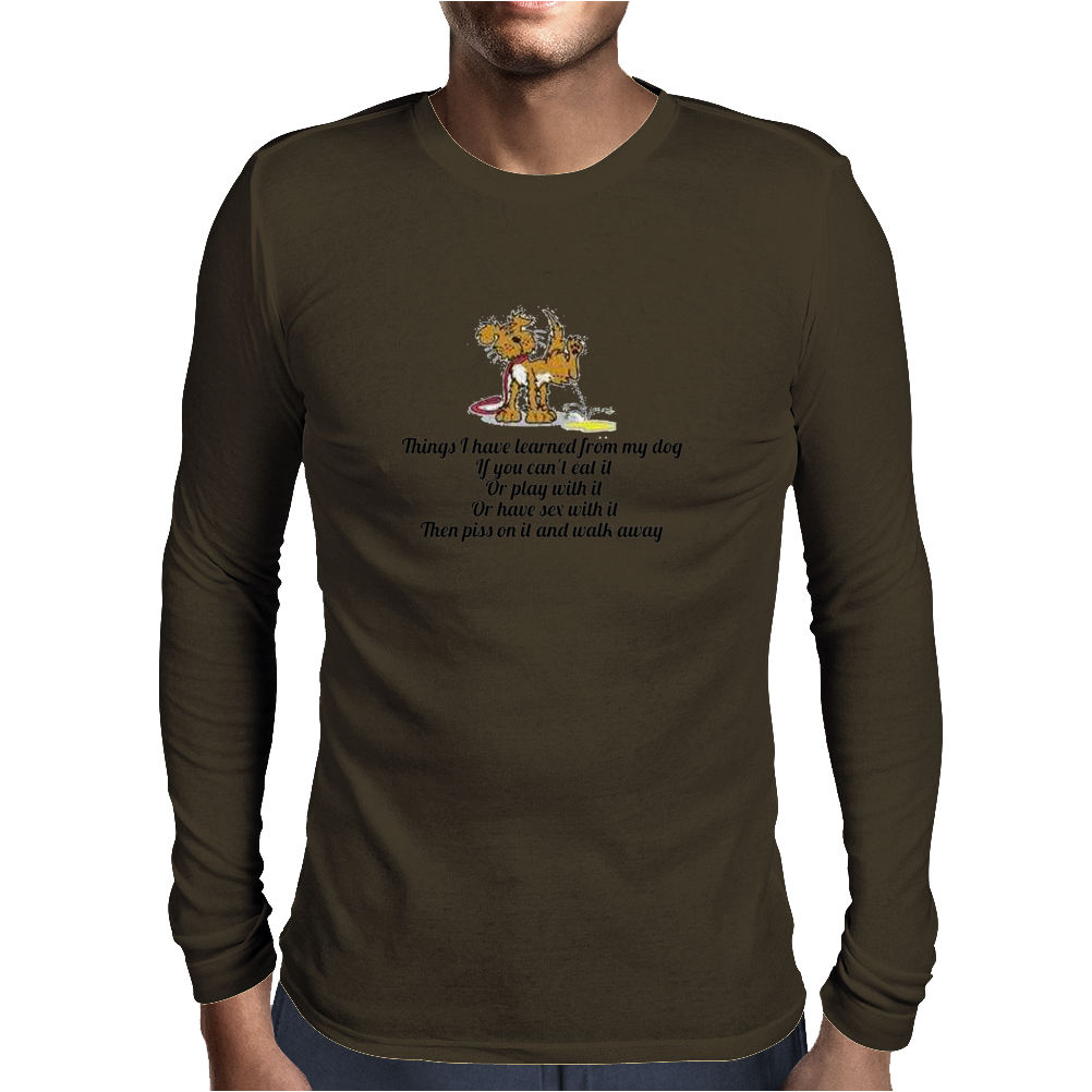 SATIRE HUMOUR FUNNY THINGS I HAVE LEARNED FROM MY DOG IF YOU CANT EAT IT OR PLAY WITH IT OR HAVE SEX Mens Long Sleeve T-Shirt