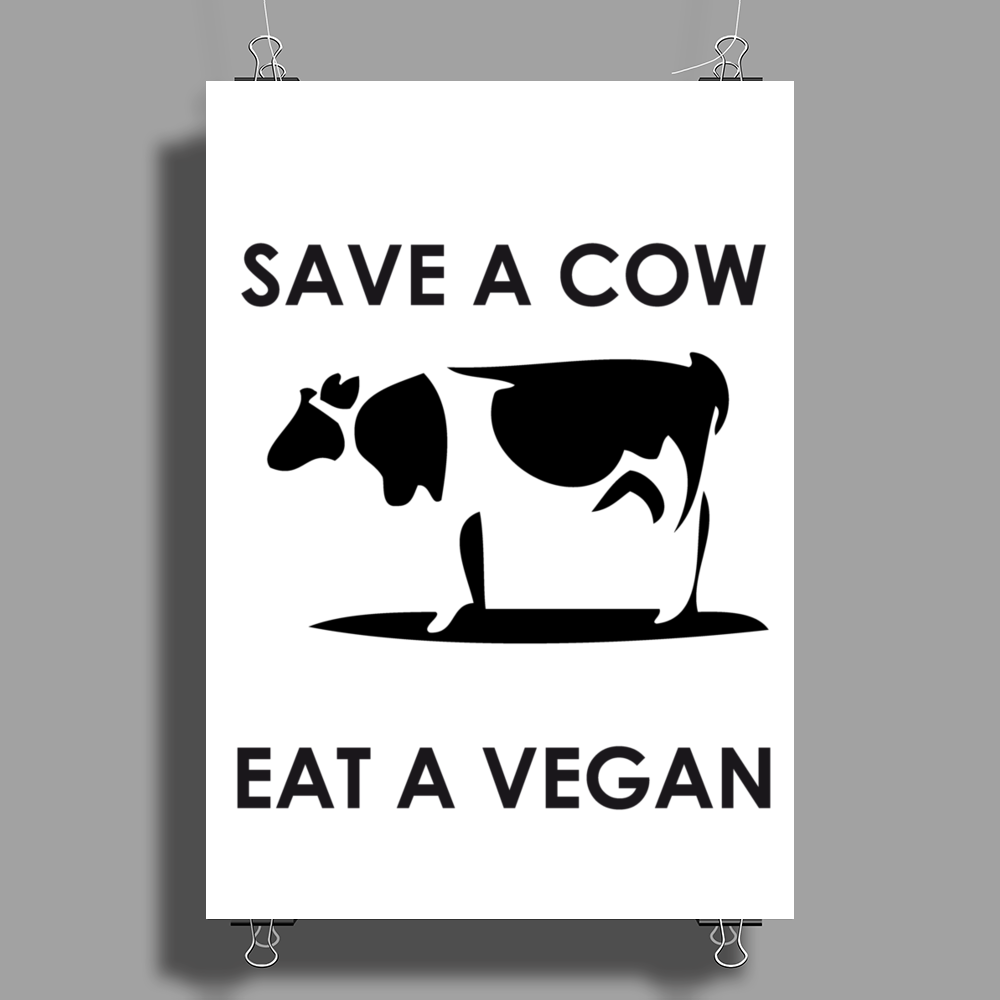 Save a Cow, eat a Vegan Poster Print (Portrait)
