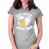 Save Water Drink Beer Womens Fitted T-Shirt