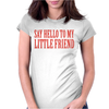 Say Hello To My Little Friend Womens Fitted T-Shirt
