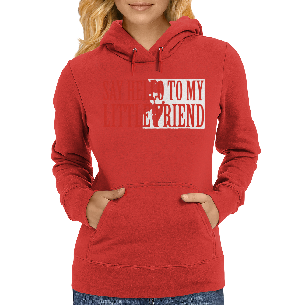 Say Hello To My Little Friend Womens Hoodie