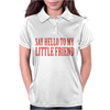 Say Hello To My Little Friend Womens Polo