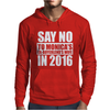 Say No To Hillary 2016 Presidential Run. Mens Hoodie