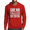 Say No To Hillary 2016 Presidential Run Mens Hoodie