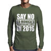 Say No To Hillary 2016 Presidential Run. Mens Long Sleeve T-Shirt