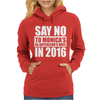 Say No To Hillary 2016 Presidential Run. Womens Hoodie