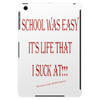 School Was Easy It's Life That I Suck At!!! 2 Tablet