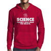 Science Doesn't Care What You Believe Mens Hoodie