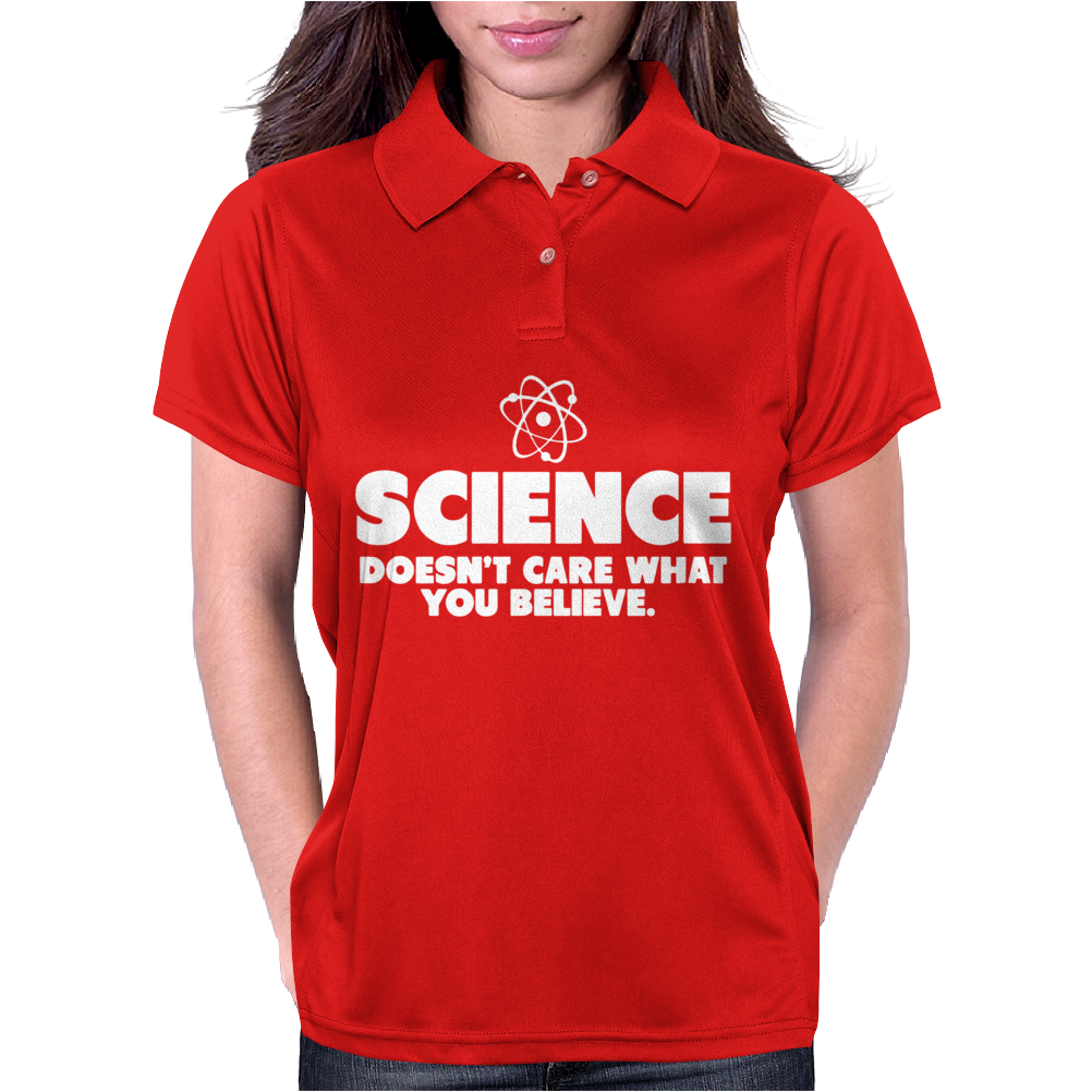 Science Doesn't Care What You Believe Womens Polo
