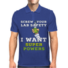 Screw Your Lab Safety I Want Super Powers Mens Polo