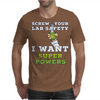 Screw Your Lab Safety I Want Super Powers Mens T-Shirt