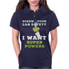 Screw Your Lab Safety I Want Super Powers Womens Polo