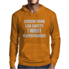 SCREW YOUR LAB SAFETY I WANT SUPERPOWERS Mens Hoodie
