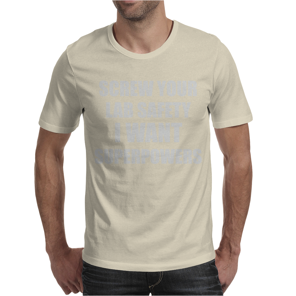 SCREW YOUR LAB SAFETY I WANT SUPERPOWERS Mens T-Shirt