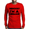 SERIOUSLY I'M A MERMAID Mens Long Sleeve T-Shirt