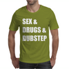 Sex & Drugs & Dubstep Mens T-Shirt