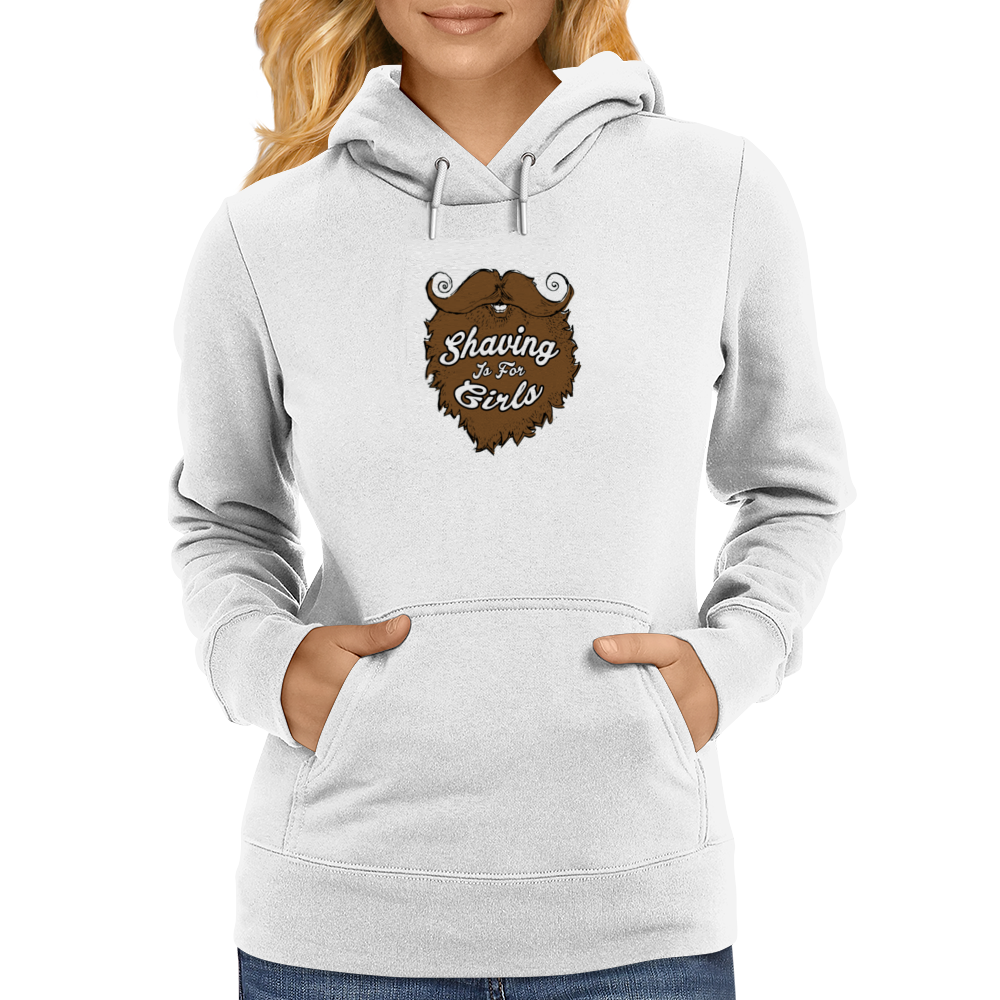 Shaving is for Girls Womens Hoodie