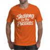Shaving is For Pussies Mens T-Shirt