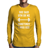 She Said Gym Or Me sometimes i Miss Her Mens Long Sleeve T-Shirt