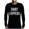 Shirt Happens Funny Mens Long Sleeve T-Shirt