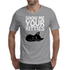 Show Me Your Kitties Mens T-Shirt