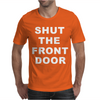 SHUT THE FRONT DOOR Mens T-Shirt