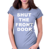 SHUT THE FRONT DOOR Womens Fitted T-Shirt