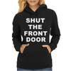 SHUT THE FRONT DOOR Womens Hoodie