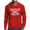 SHUT UP and SQUAT Mens Hoodie