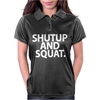 SHUT UP and SQUAT Womens Polo
