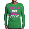Shut Up Dance With Me Mens Long Sleeve T-Shirt