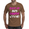 Shut Up Dance With Me Mens T-Shirt