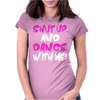 Shut Up Dance With Me Womens Fitted T-Shirt