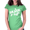Skate or Die Womens Fitted T-Shirt