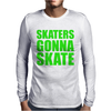 Skaters Gonna Skate Mens Long Sleeve T-Shirt